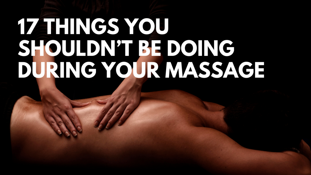 17 Things You Shouldn't Be Doing During Your Massage