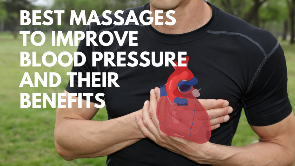 Best Massages to Improve Blood Pressure and their Benefits