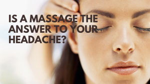 Is a Massage the Answer to Your Headache